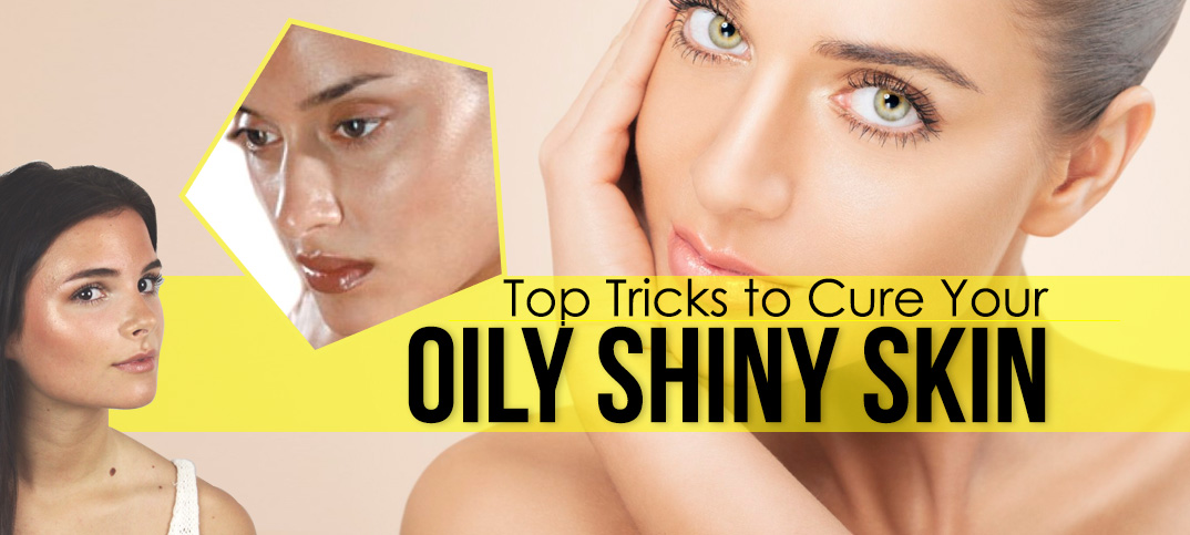 cure oily and shiny skin