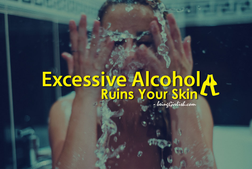 Excessive Alcohol Ruins Your Skin